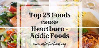 Top 25 Foods cause Heartburn - Acidic Foods