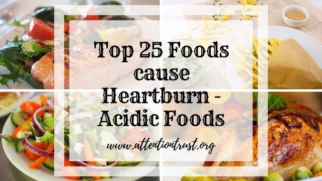 Top 25 Foods cause Heartburn - Acidic Foods