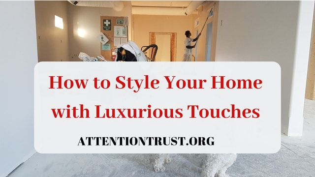 How to Style Your Home with Luxurious Touches