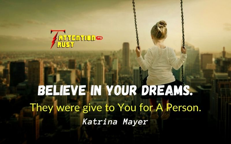 Believe in Your Dreams. They were give to You for A Person.