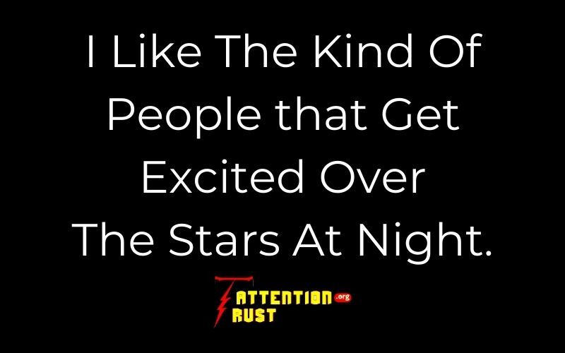I Like The Kind Of People that Get Excite Over The Stars At Night.