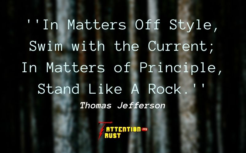 ''In Matters Off Style, Swim with the Current; In Matters of Principle, Stand Like A Rock.''