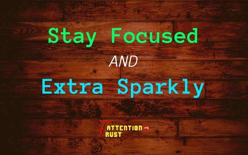 Stay focused and extra sparkly