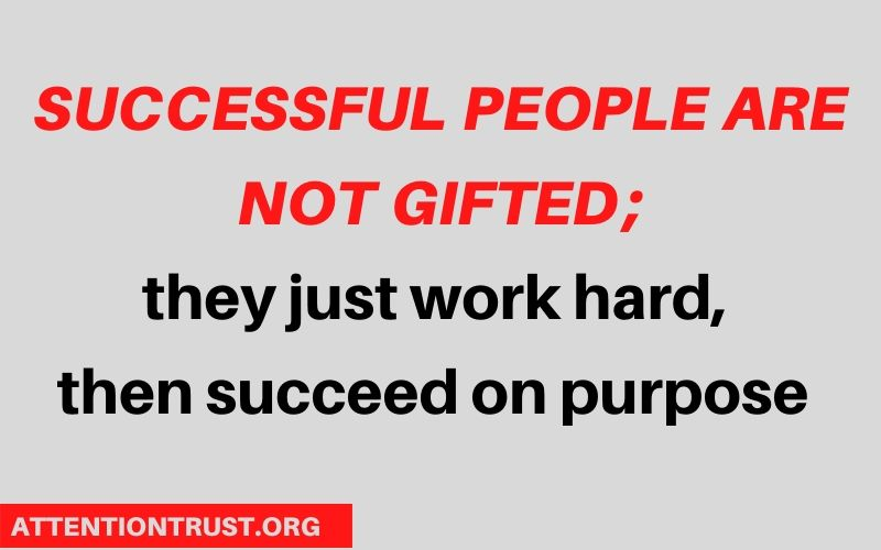 Successful people are not gifted ;