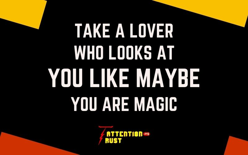 Take A Lover Who Looks At You Like Maybe You Are Magic