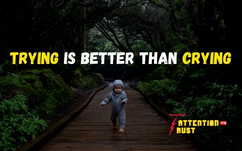 Trying is better than crying