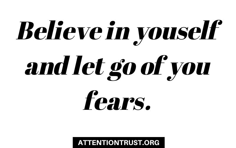 believe in yourself and let go of you fears