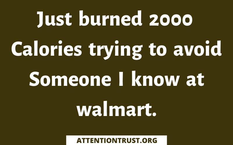 Just burned 2000 Calories trying to avoid Someone I Know at walmart