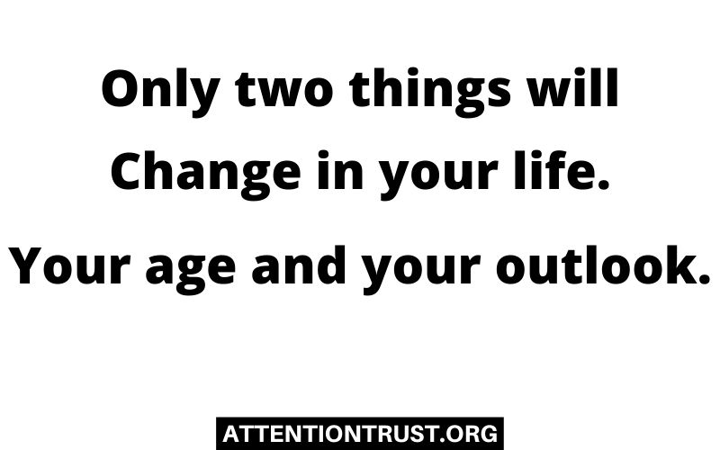 Only two things change in your life