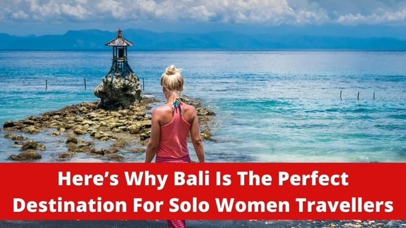 Bali Is The Perfect Destination For Solo Women Travellers