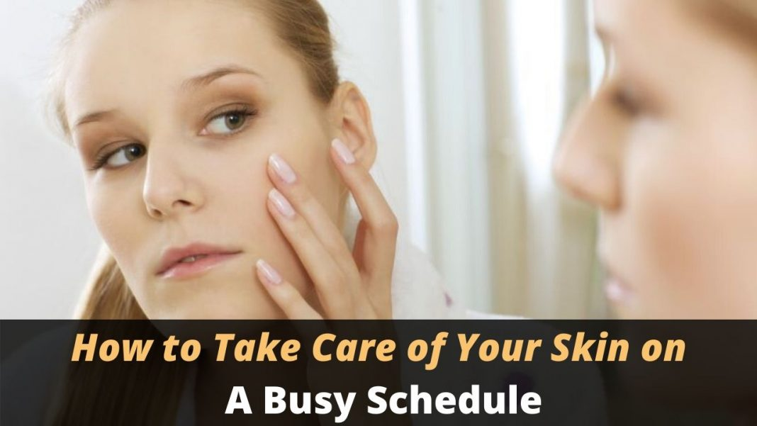 How to Take Care of Your Skin on a Busy Schedule