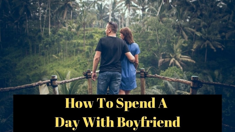How To Spend A Day With Boyfriend