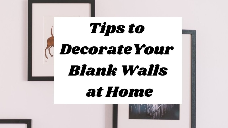 Decorate Your Blank Walls