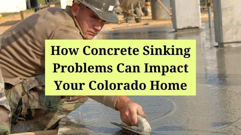 How Concrete Sinking Problems Can Impact Your Colorado Home