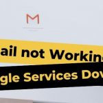 Gmail not Working Google Services Down