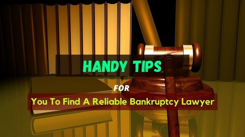 Handy Tips For You To Find A Reliable Bankruptcy Lawyer