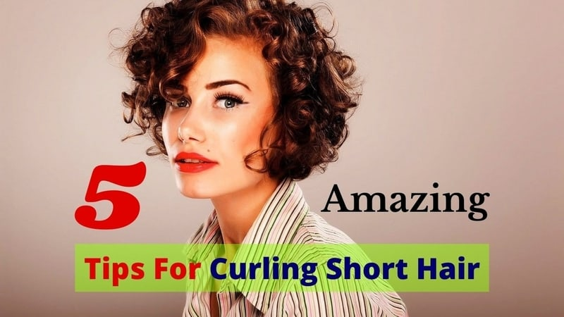 Tips For Curling Short Hair