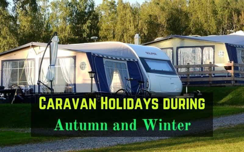 Caravan Holidays during Autumn and Winter