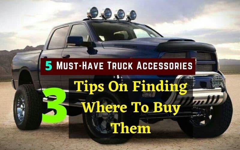 Truck Accessories &3 Tips
