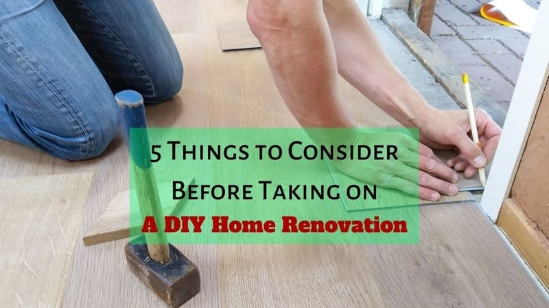 5 Things to Consider Before Taking on a DIY Home Renovation