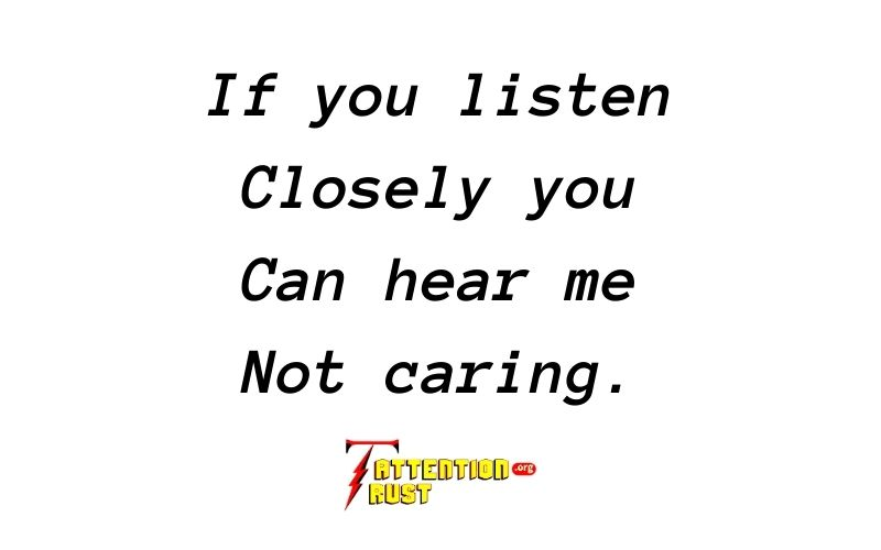 If you listen closely you care hear me not caring.