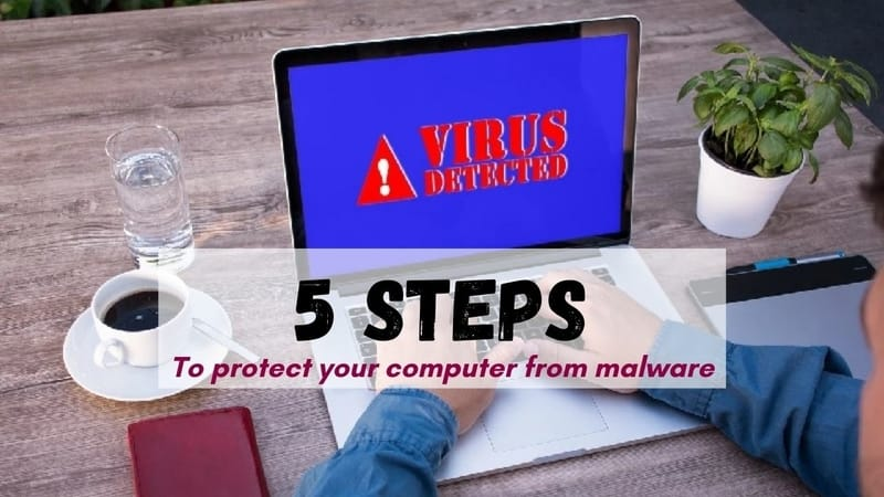 5 Steps to protect your computer from malware