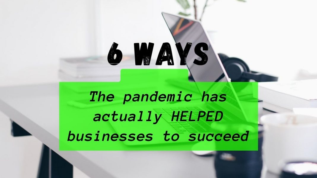 6 ways the pandemic has actually HELPED businesses to succeed