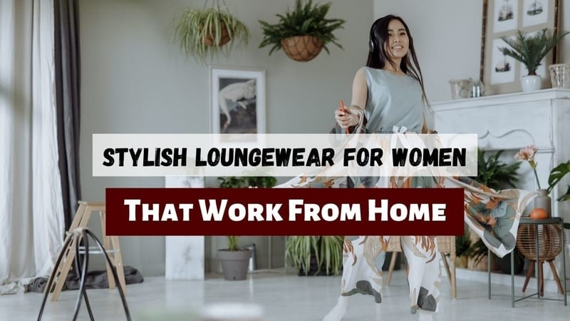 Stylish Loungewear For Women That Work From Home